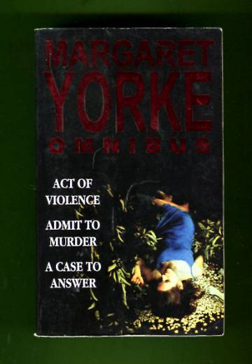 Margaret Yorke Omnibus - Act of Violence, Admit to Murder & A Case to Answer