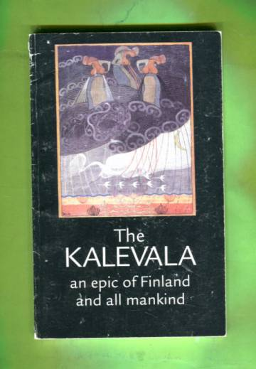 The Kalevala - An Epic of Finland and All Mankind