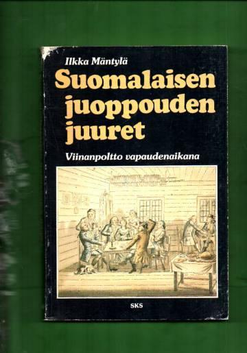 Suomalaisen juoppouden juuret - Viinanpoltto vapaudenaikana