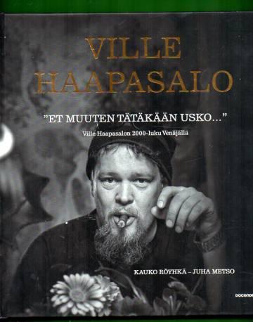 Et muuten tätäkään usko... - Ville Haapasalon 2000-luku Venäjällä