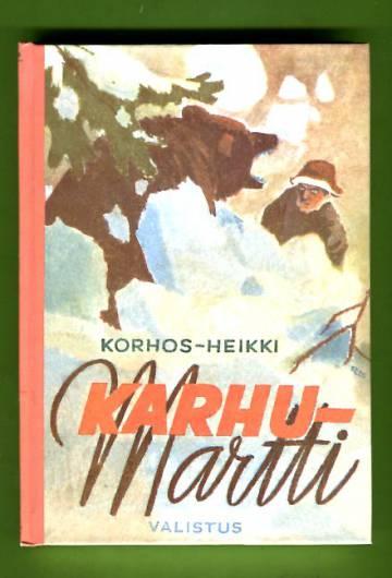 Karhu-Martti - Kuvauksia Suomen kuuluisimman karhunkaatajan elämästä ja seikkailuista