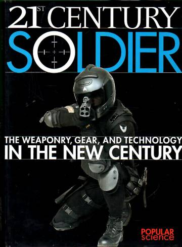 21st Century Soldier - The Weaponry, Gear, and Technology in the New Century