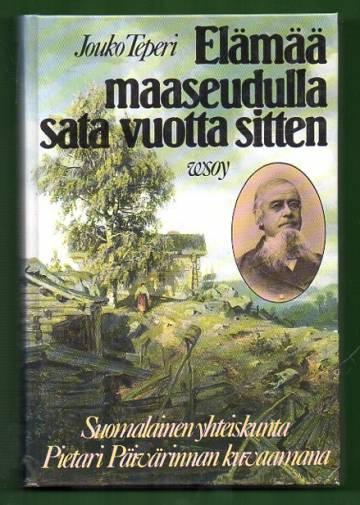 Elämää maaseudulla sata vuotta sitten - Suomalainen yhteiskunta Pietari Päivärinnan kuvaamana