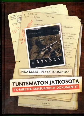 Tuntematon jatkosota - TK-miesten sensuroidut dokumentit