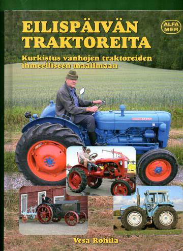 Eilispäivän traktoreita - Kurkistus vanhojen traktoreiden ihmeelliseen maailmaan