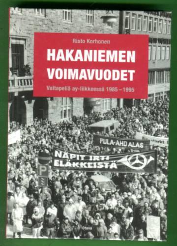 Hakaniemen voimavuodet - Valtapeliä ay-liikkeessä 1985-1995