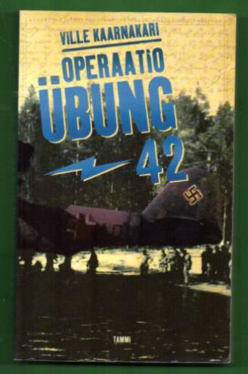 Operaatio Übung -42 - Suomalaisen tiedustelun salaisin operaatio