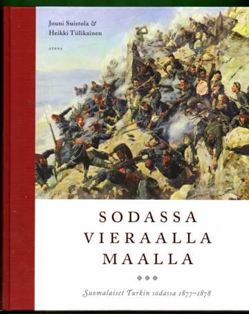 Sodassa vieraalla maalla - Suomalaiset Turkin sodassa 1877-1878
