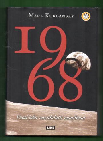 1968 - Vuosi joka vavahdutti maailmaa