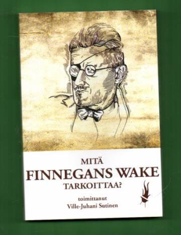 Mitä Finnegans Wake tarkoittaa?