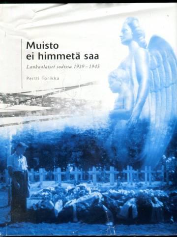 Muisto ei himmetä saa - Laukaalaiset sodissa 1939-1945