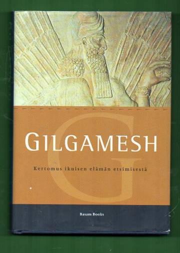 Gilgamesh - Kertomus ikuisen elämän etsimisestä