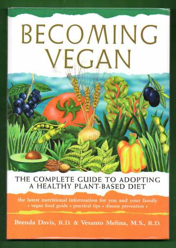 Becoming Vegan - The Complete Guide to Adopting a Healthy Plant-Based Diet