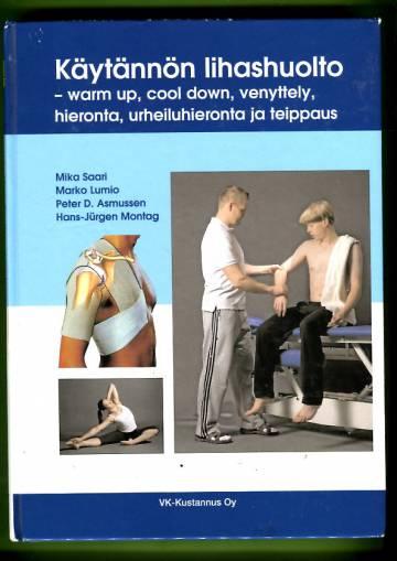 Käytännön lihashuolto - Warm up, cool down, venyttely, hieronta, urheiluhieronta ja teippaus