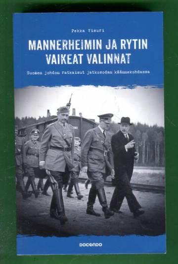 Mannerheimin ja Rytin vaikeat valinnat - Suomen johdon ratkaisut jatkosodan käännekohdassa
