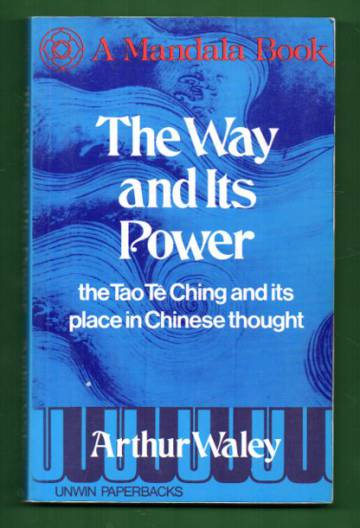 The Way and Its Power - The Tao Tê Ching and Its Place in Chinese Thought