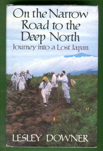 On the Narrow Road to the Deep North - Journey Into a Lost Japan