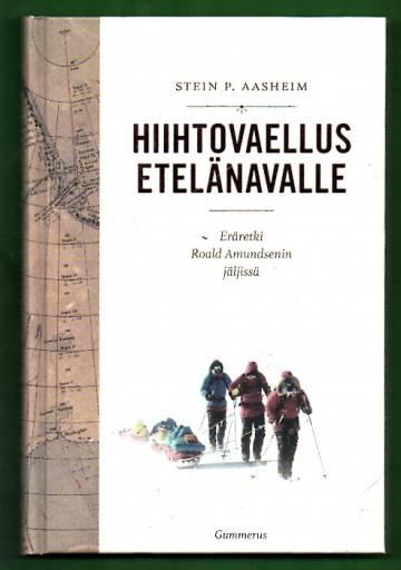 Hiihtovaellus etelänavalle - Eräretki Roald Amundsenin jäljissä