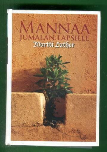 Mannaa Jumalan lapsille - Martti Lutherin kirjoista koottuja mietelmiä vuoden jokaiselle päivälle