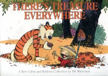 There's Treasure Everywhere - A New Calvin and Hobbes Collection by Bill Watterson