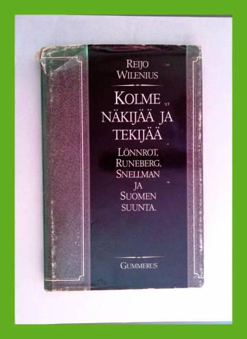 Kolme näkijää ja tekijää - Lönnrot, Runeberg, Snellman ja Suomen suunta