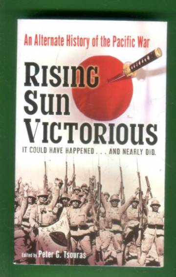 Rising Sun Victorious - An Alternative History of the Pacific War