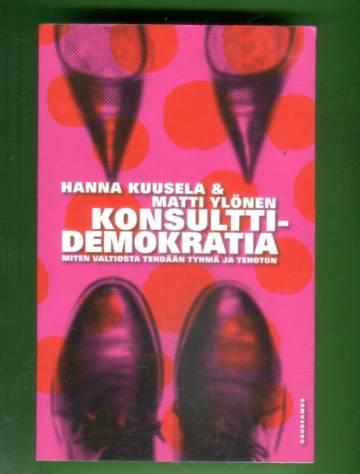 Konsulttidemokratia - Miten valtiosta tehdään tyhmä ja tehoton