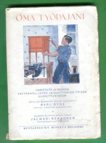 Oma työpajani - Herätteitä ja neuvoja käytännöllisten ja huvittavien töiden suorittamiseen