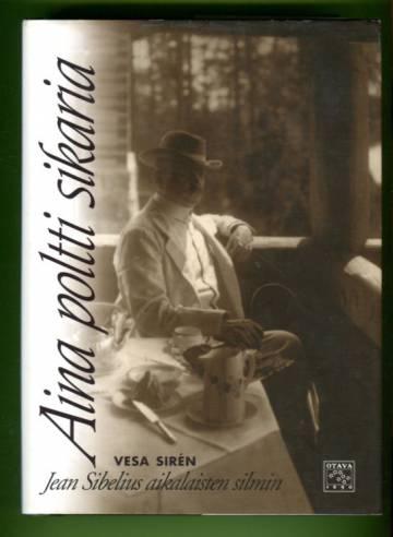 Aina poltti sikaria - Jean Sibelius aikalaisten silmin