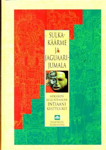 Sulkakäärme ja Jaguaarijumala - Meksikon ja Guatemalan intiaanikulttuurit