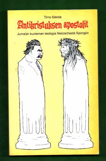 Antikristuksen apostolit - Jumalan kuoleman teologia Nietzschestä Spongiin
