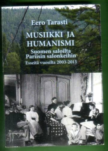 Musiikki ja humanismi Suomen saloilta Pariisin salonkeihin - Esseitä vuosilta 2003-2013