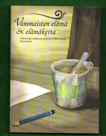 Vammaisten elämä ja elämäkerta - Tulkintoja vammaisuudesta 1900-luvun Suomessa