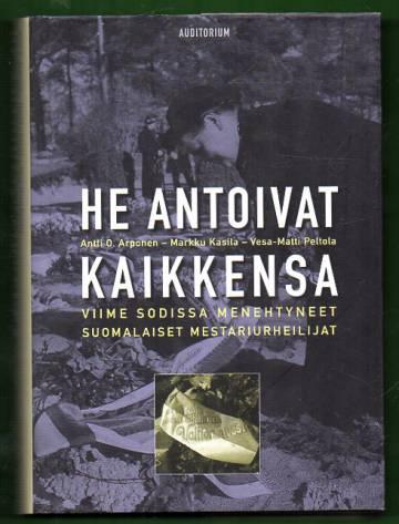 He antoivat kaikkensa - Viime sodissa menehtyneet suomalaiset mestariurheilijat