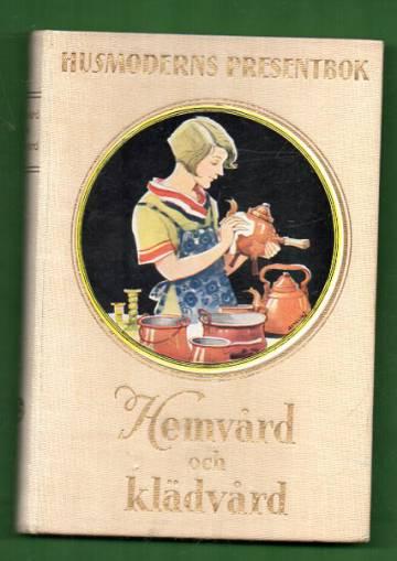 Hemvård och klädvård - Praktisk handbok utgiven av husmodern