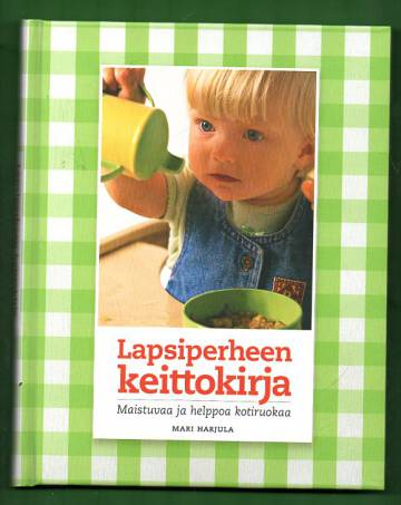 Lapsiperheen keittokirja - maistuvaa ja helppoa kotiruokaa
