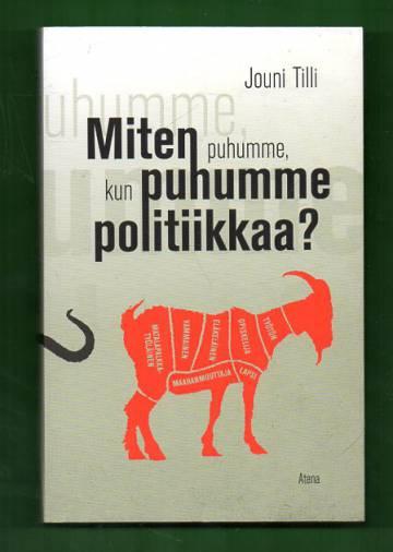 Miten puhumme, kun puhumme politiikkaa?