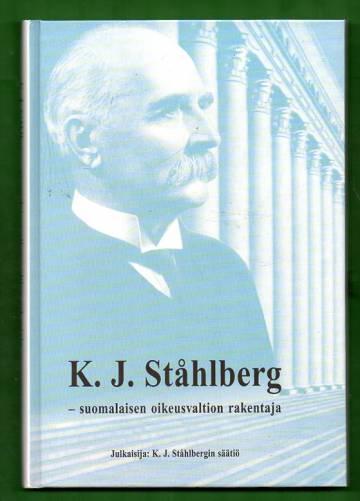 K. J. Ståhlberg - suomalaisen oikeusvaltion rakentaja