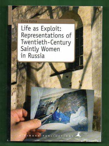 Life as Exploit: Representations of Twentieth-Century Saintly Women in Russia