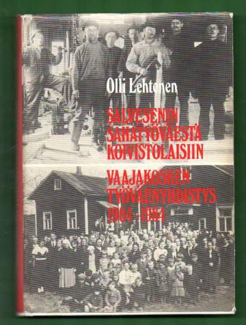 Salvesenin sahatyöväestä koivistolaisiin - Vaajakosken työväenyhdistys 1904-1984