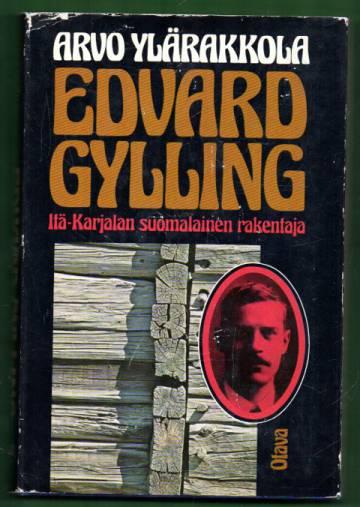 Edvard Gylling - Itä-Karjalan suomalainen rakentaja