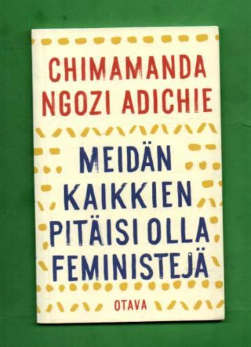 Meidän kaikkien pitäisi olla feministejä
