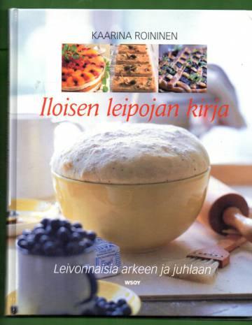 Iloisen leipojan kirja - Leivonnaisia arkeen ja juhlaan
