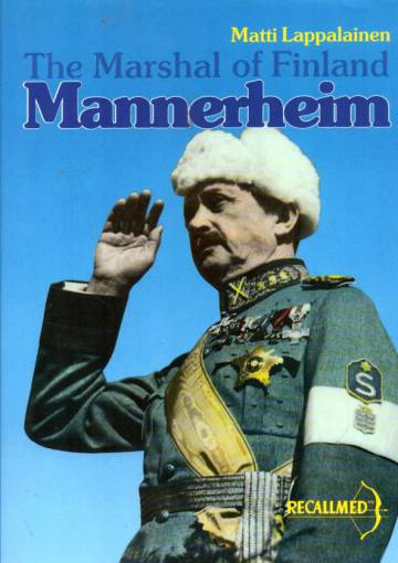 C. G. E. Mannerheim - The Marshal of Finland