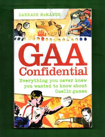 GAA Confidential - Everything You Never Knew You Wanted to Know about Gaelic Games
