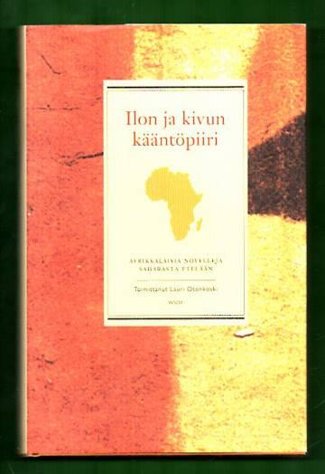 Ilon ja kivun kääntöpiiri - Afrikkalaisia novelleja Saharasta etelään