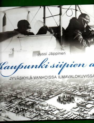 Kaupunki siipien alla - Jyväskylä vanhoissa ilmavalokuvissa