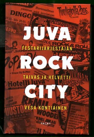 Juva Rock City - Festarijärjestäjän taivas ja helvetti
