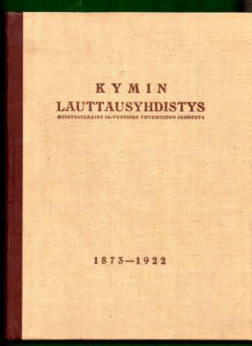 Kymin Lauttausyhdistys - Muistojulkaisu 50-vuotisen yhteisuiton johdosta 1873-1922