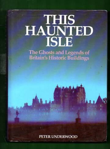 This Haunted Isle - The Ghosts and Legends of Britain's Historic Buildings